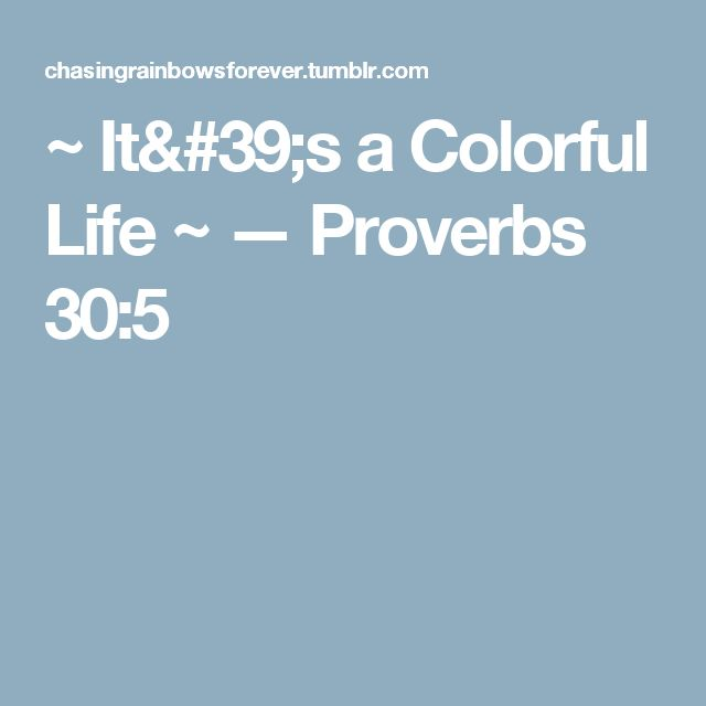 ~ It's a Colorful Life ~ — Proverbs 30:5