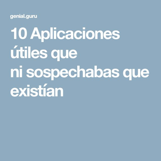 10Aplicaciones útiles que nisospechabas que existían