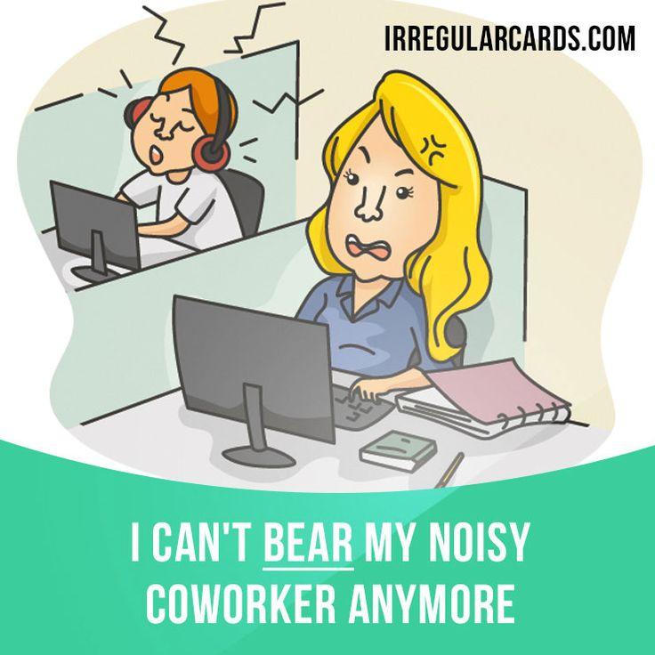 """Bear"" means to tolerate something, usually something that you dislike. Example: I can't bear my noisy coworker anymore. #irregularverbs #englishverbs #verbs #english #englishlanguage #learnenglish #studyenglish #language #vocabulary #dictionary #efl #esl #tesl #tefl #toefl #ielts #toeic #englishlearning #vocab #bear"