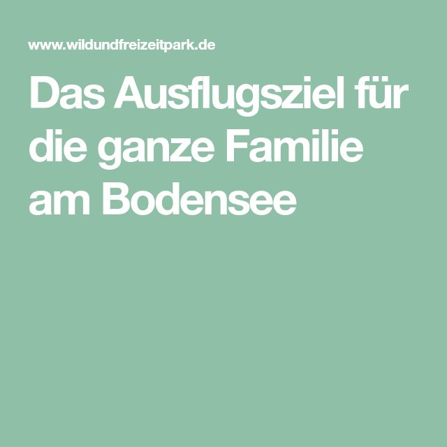 Das Ausflugsziel für die ganze Familie am Bodensee