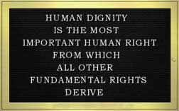 Human dignity is the most important human right from which all other fundamental rights derive.