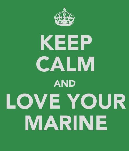 Keep Calm and Love Your Marine - always.  He is my anchor, my compass, my rock, and my best friend.  I am so blessed.