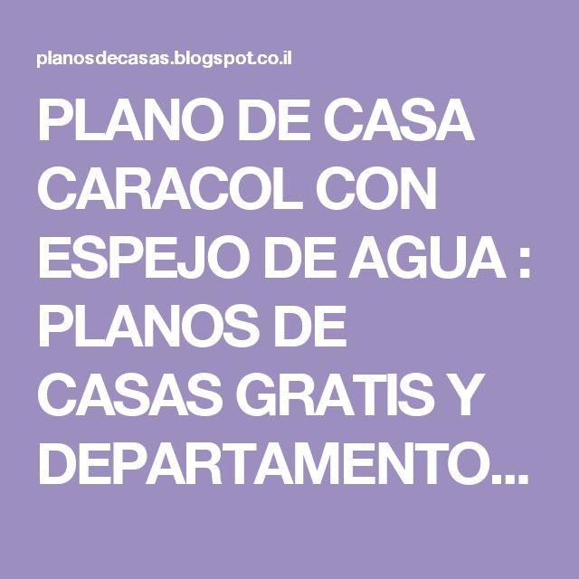 PLANO DE CASA CARACOL CON ESPEJO DE AGUA : PLANOS DE CASAS GRATIS Y DEPARTAMENTOS EN VENTA