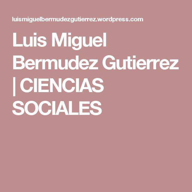 Luis Miguel Bermudez Gutierrez | CIENCIAS SOCIALES