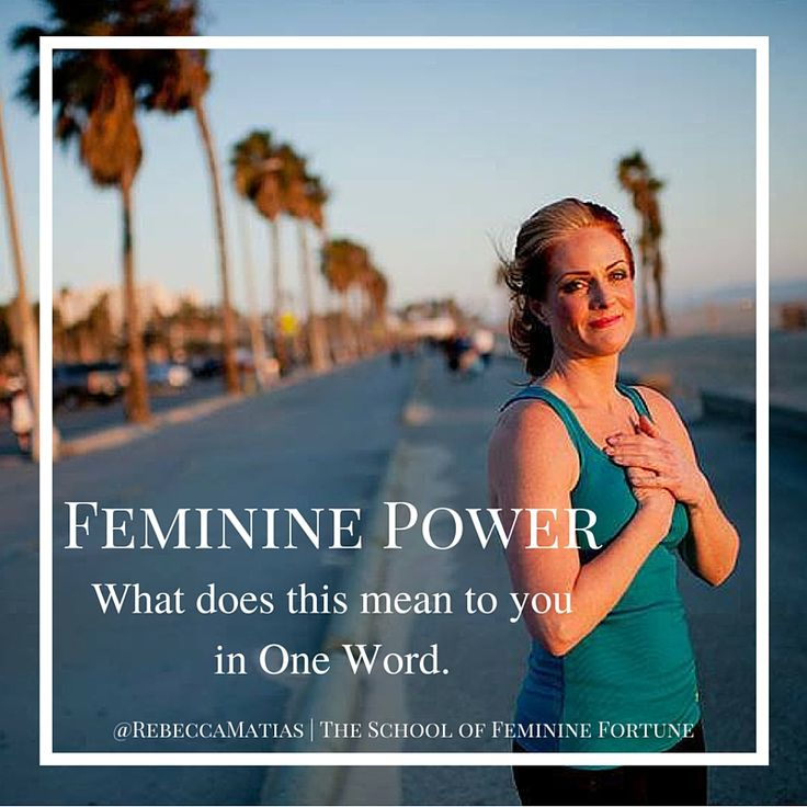 Feminine Power What does this mean to you in One Word.  #rebeccamatias The School of Feminine Fortune