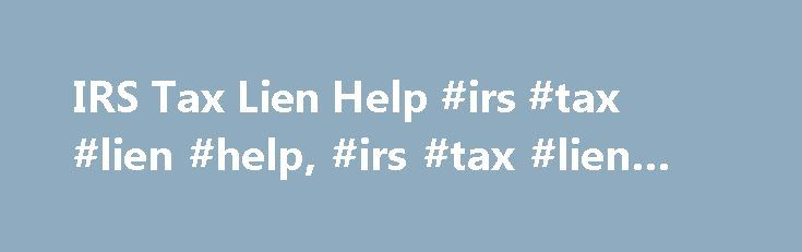 IRS Tax Lien Help #irs #tax #lien #help, #irs #tax #lien #help http://virginia-beach.remmont.com/irs-tax-lien-help-irs-tax-lien-help-irs-tax-lien-help/  # IRS Tax Lien Help Today s economy is quite jerky. One of the hottest issues all around somehow or the other concerns the current economic crises which is making people still suffer. Because of these hardships numerous people as well as companies have fallen prey to the tax payment delays causing the IRS to file tax liens . Since they…