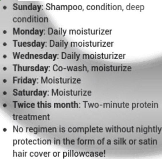 All this is saying is that you wash your hair on Sunday and co-wash on Thursday. The other days, you moisturize which can be as simple as spraying on a leave in and apply an oil to seal. Twice a month on your wash day do a 2 min protein treatment. A very simple routine that will work wonders.