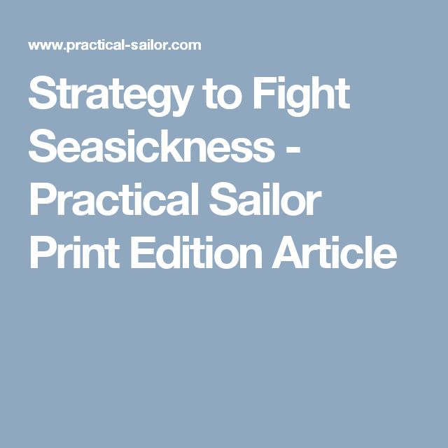 Strategy to Fight Seasickness - Practical Sailor Print Edition Article