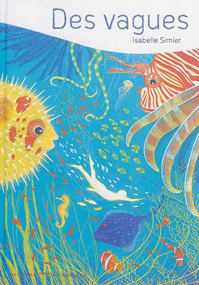 Pour découvrir d'une autre façon tout ce qui se trouve sous les vagues. Les illustrations d'Isabelle Simler nous ravissent !