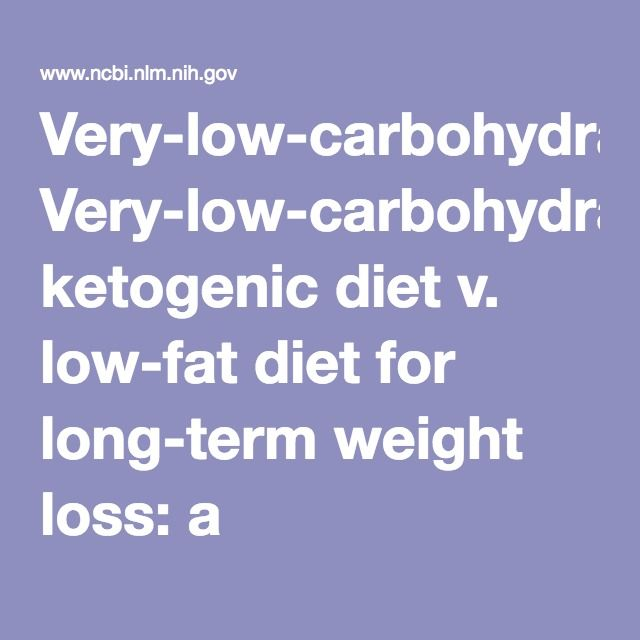 Very-low-carbohydrate ketogenic diet v. low-fat diet for long-term weight loss: a meta-analysis of randomised controlled trials. - PubMed - NCBI