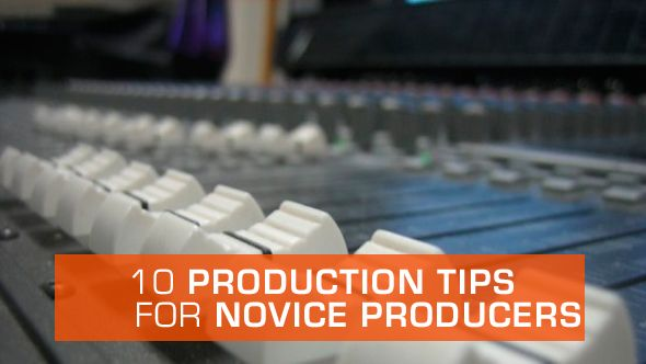10 production techniques for the novice producer