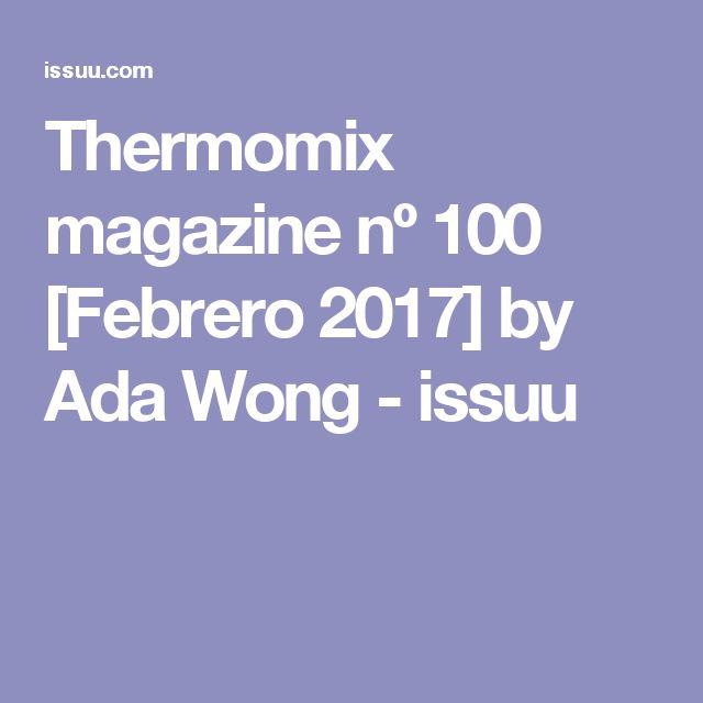 Thermomix magazine nº 100 [Febrero 2017] by Ada Wong - issuu