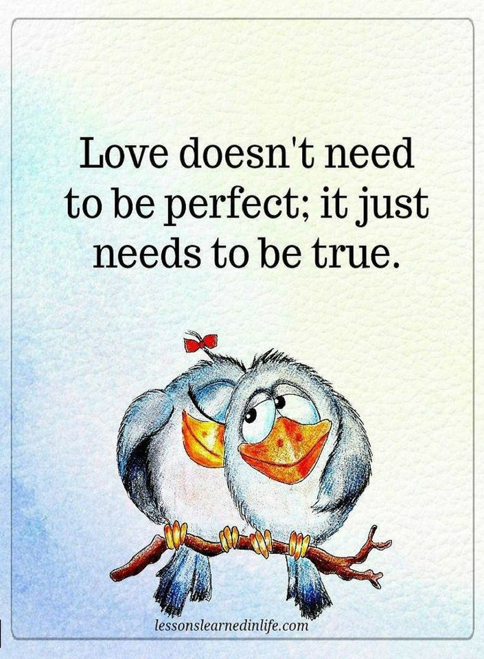 Love Quotes Love doesn't need to be perfect, it just needs to be true.