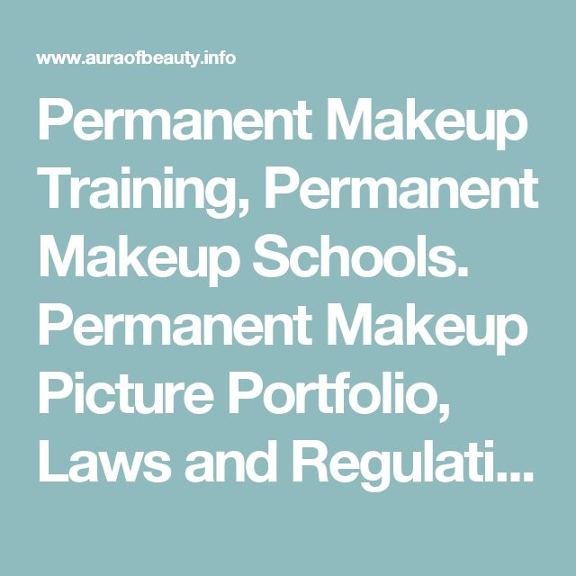 Permanent Makeup Training, Permanent Makeup Schools. Permanent Makeup Picture Portfolio, Laws and Regulations