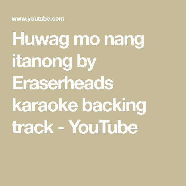 Huwag mo nang itanong by Eraserheads karaoke backing track - YouTube