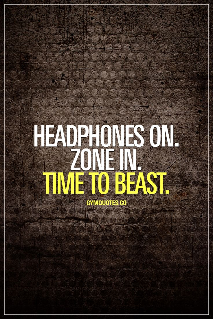 Headphones on. Zone in. Time to beast.   #beastmodeon #workoutquotes www.gymquotes.co