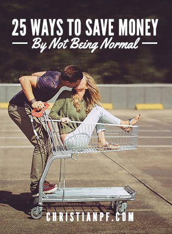 "25 ways that you can save money by not being normal - So now we have 25 unique ways to save money if you choose NOT to be ""normal."""