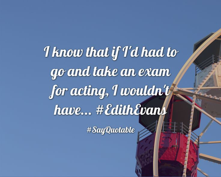 Quotes about I know that if I'd had to go and take an exam for acting, I wouldn't have... #EdithEvans   with images background, share as cover photos, profile pictures on WhatsApp, Facebook and Instagram or HD wallpaper - Best quotes