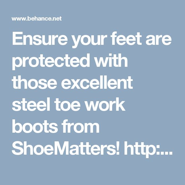 Ensure your feet are protected with those excellent steel toe work boots from ShoeMatters! http://www.shoematters.com/best-steel-toe-work-boots/