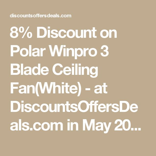 8% Discount on Polar Winpro 3 Blade Ceiling Fan(White) - at DiscountsOffersDeals.com in May 2017