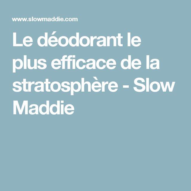 Le déodorant le plus efficace de la stratosphère - Slow Maddie