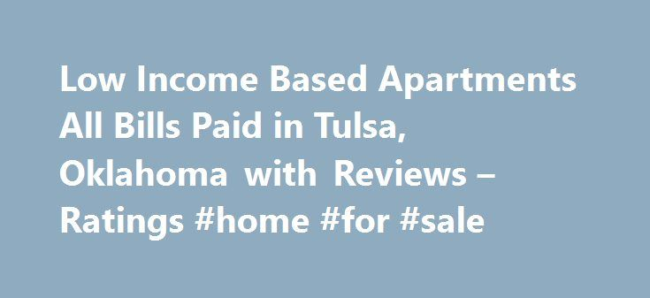 Low Income Based Apartments All Bills Paid in Tulsa, Oklahoma with Reviews – Ratings #home #for #sale http://apartment.remmont.com/low-income-based-apartments-all-bills-paid-in-tulsa-oklahoma-with-reviews-ratings-home-for-sale/  #based on income apartments # Tulsa Low Income Based Apartments All Bills Paid 1. Will Rogers Senior Apartments 524 W Will Rogers Blvd, Claremore, OK 23.99 mi Apartments, Apartment Finder Rental Service, Furnished Apartments (918) 343-0045 Directions 2. Will Rogers…