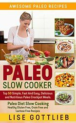 Paleo Slow Cooker: The Ultimate Paleo Crock-Pot Cookbook: Top 50 Simple, Fast And Easy, Delicious and Nutritious Meals: Paleo Diet Cooking: Healthy Gluten ... Free Recipes (Awesome Paleo Recipes Book 3)