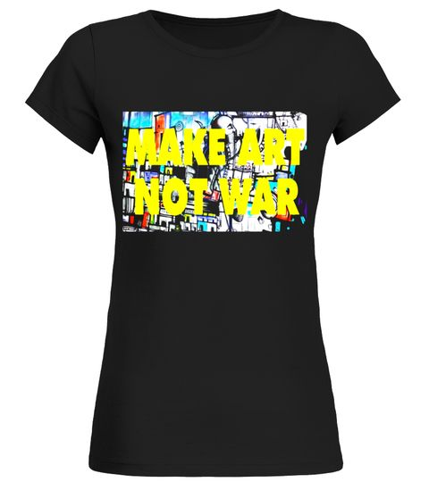 MAKE ART NOT WAR: No War Needed | Hipster Shirts Women amp; Men
