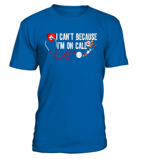 """# I Can't Because I'm On Call Nurses & Doctors T Shirt .  Special Offer, not available in shops      Comes in a variety of styles and colours      Buy yours now before it is too late!      Secured payment via Visa / Mastercard / Amex / PayPal      How to place an order            Choose the model from the drop-down menu      Click on """"Buy it now""""      Choose the size and the quantity      Add your delivery address and bank details      And that's it!      Tags: Best gif for graduation RN…"""