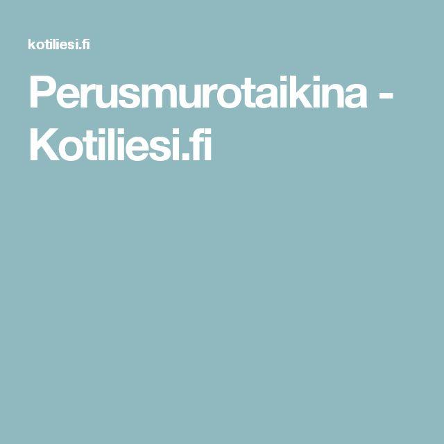 Perusmurotaikina - Kotiliesi.fi
