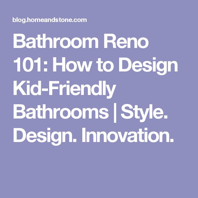 Bathroom Reno 101: How to Design Kid-Friendly Bathrooms | Style. Design. Innovation.