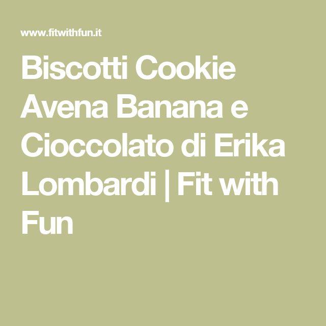 Biscotti Cookie Avena Banana e Cioccolato di Erika Lombardi | Fit with Fun