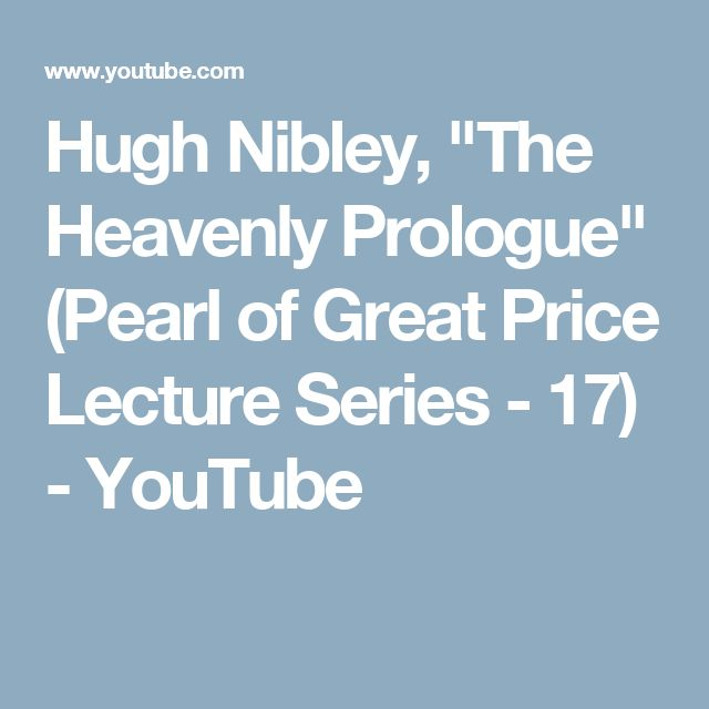 """Hugh Nibley, """"The Heavenly Prologue"""" (Pearl of Great Price Lecture Series - 17) - YouTube"""