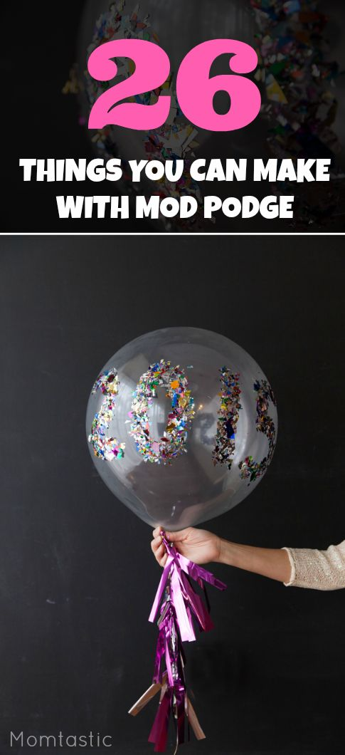 #21- make an EPIC glitter balloon. Here are the best mod podge ideas and crafts on the web. Seriously is there anything Mod Podge can't do?