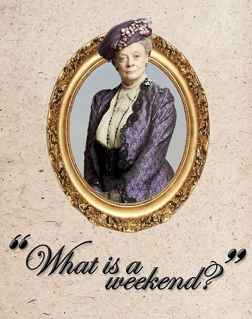 The Dowager Countess as portrayed in Downton Abbey.  Maggie smith is the best part of this show. Hands down.
