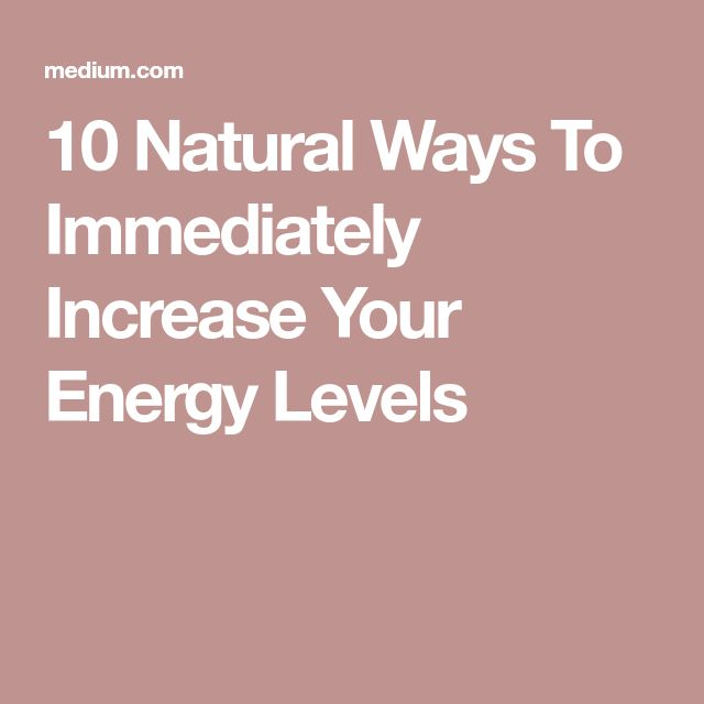 10 Natural Ways To Immediately Increase Your Energy Levels