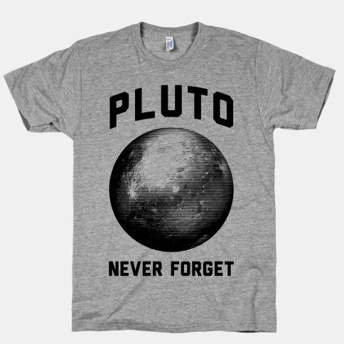 Pluto! Never forget about that time when Pluto was an actual planet and not just a big rock. Nine planets forever!