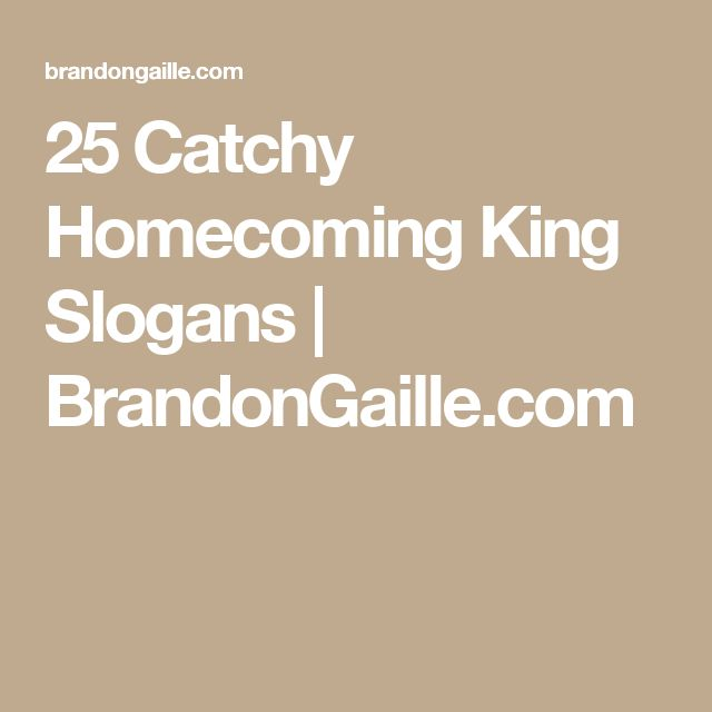 25 Catchy Homecoming King Slogans | BrandonGaille.com
