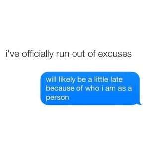 when you run out of excuses