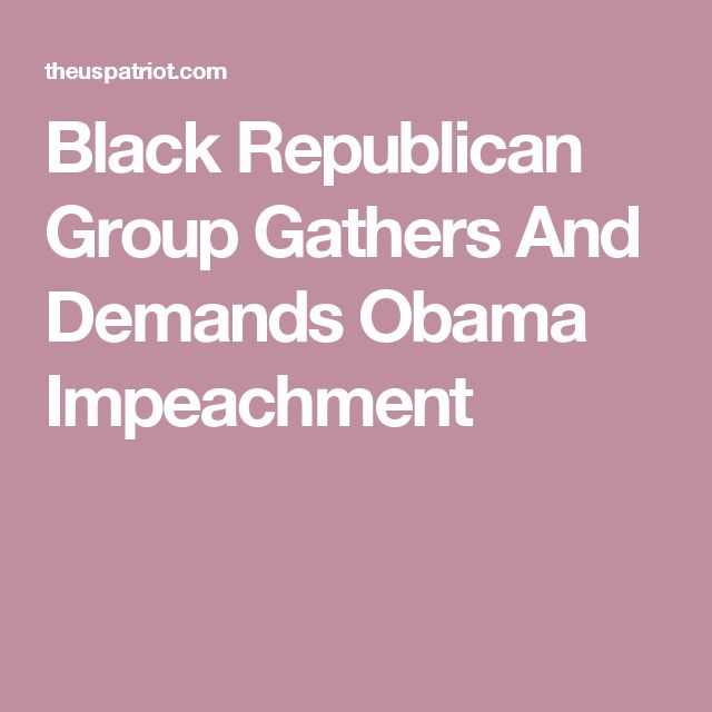 Black Republican Group Gathers And Demands Obama Impeachment