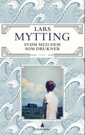 Svøm med dem som drukner, Lars Mytting. August 2016