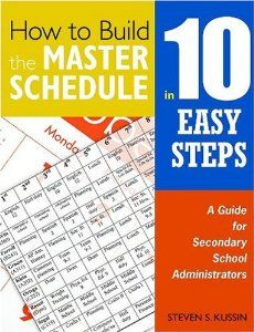 How to Build the Master Schedule in 10 Easy Steps: A Guide for Secondary School Administrators by Steven S. Kussin. $33.95. Publication: August 23, 2007. Publisher: Corwin (August 23, 2007)