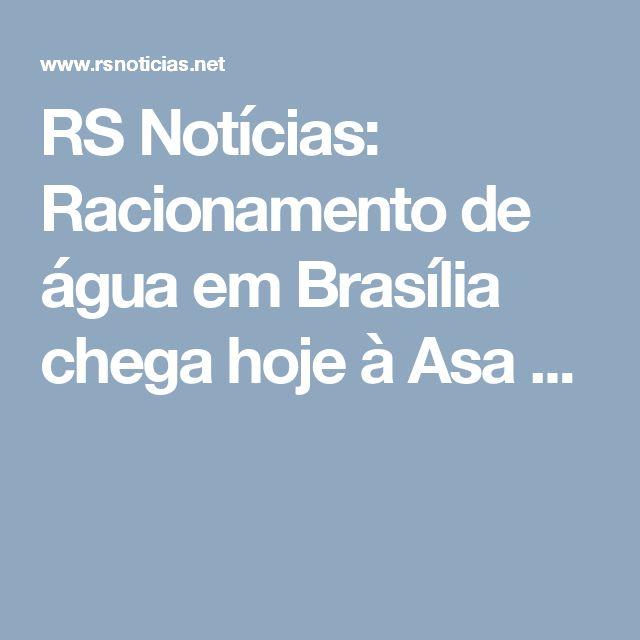 RS Notícias: Racionamento de água em Brasília chega hoje à Asa ...