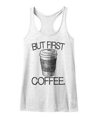 Loving this White 'But First Coffee' Racerback Tank - Women on #zulily! #zulilyfinds