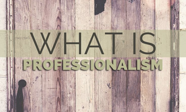 What is Professionalism? And How to Not Make Enemies