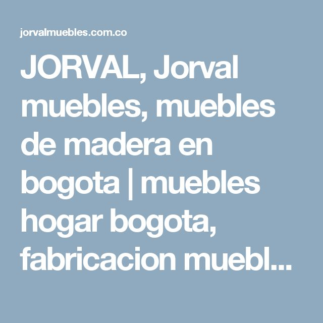 JORVAL, Jorval muebles, muebles de madera en bogota | muebles hogar bogota, fabricacion muebles bogota