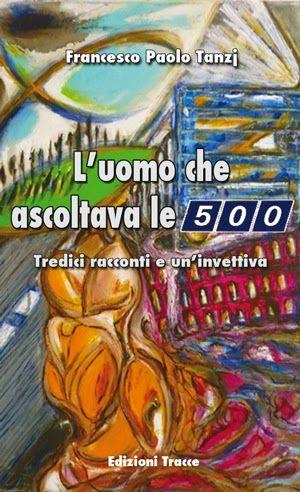 Edizioni Tracce: ''L'uomo che ascoltava le 500'', una miscellanea d...