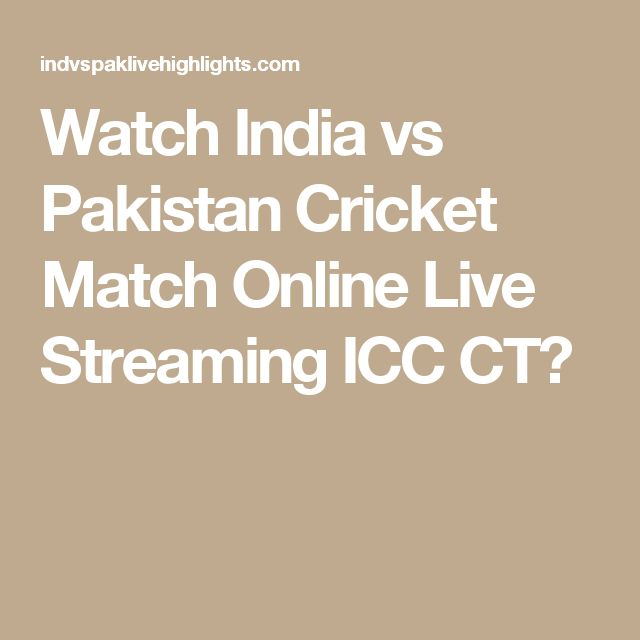 Watch India vs Pakistan Cricket Match Online Live Streaming ICC CT?