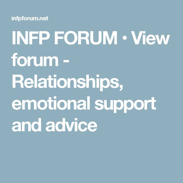 INFP FORUM • View forum - Relationships, emotional support and advice
