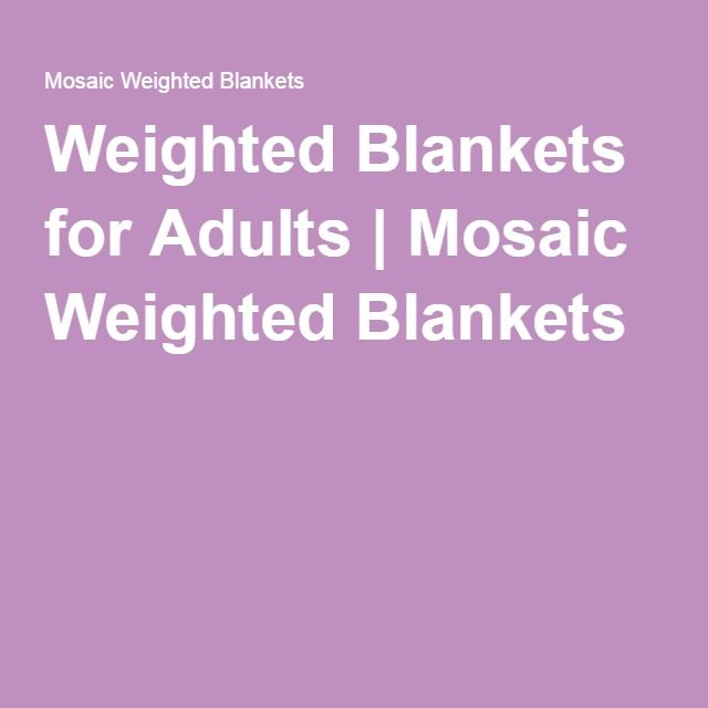 Weighted Blankets for Adults | Mosaic Weighted Blankets